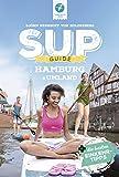 SUP-GUIDE Hamburg & Umland: 14 SUP-Spots + die schönsten Einkehrtipps (SUP-Guide / Stand Up Paddling Reiseführer)