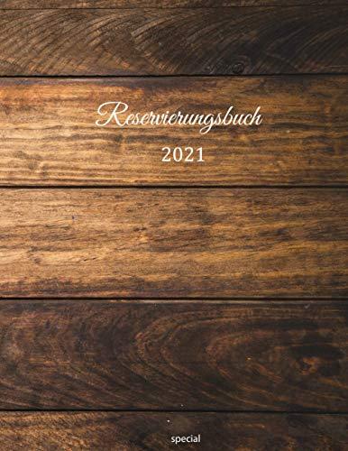 Reservierungsbuch 2021 special: für Restaurants, Bistros und Hotels   27. Dezember 2020 – Jan. 2022 379 Seiten mit Datum, Feiertage & übersichtlichen ... in der Gastronomie   Holz Effekt