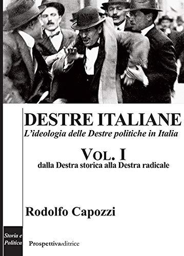 Destre italiane. L'ideologia delle Destre politiche in Italia. Dalla Destra storica alla Destra radicale (Vol. 1)