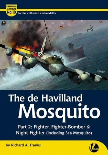 De Havilland Mosquito: Part 2: Fighter, Fighter-Bomber & Night-Fighter (Including Sea Mosquito) (Airframe & Miniature, Band 10)