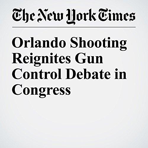 Orlando Shooting Reignites Gun Control Debate in Congress audiobook cover art
