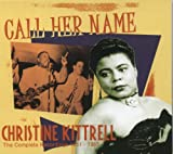 Call Her Name: The Complete Recordings 1951-1965 von Christine Kittrell