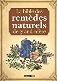 La bible des remèdes naturels de grand-mère