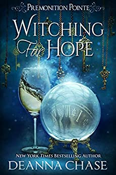 Witching For Hope: A Paranormal Women's Fiction Novel (Premonition Pointe Book 2) by [Deanna Chase]