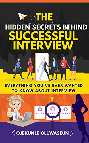 THE HIDDEN SECRETS BEHIND SUCCESSFUL INTERVIEW: EVERYTHING YOU'VE EVER WANTED TO KNOW ABOUT INTERVIEW (English Edition)