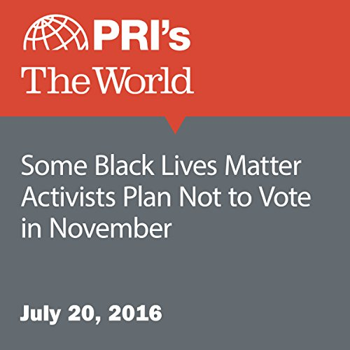 Some Black Lives Matter Activists Plan Not to Vote in November audiobook cover art