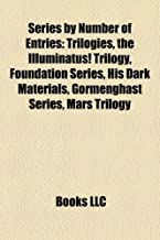 Series by Number of Entries: Trilogies, the Illuminatus! Trilogy, Foundation Series, His Dark Materials, Gormenghast Series, Mars Trilogy