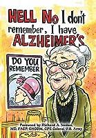 Hell No I Don't Remember, I Have Alzheimer's!: Navigating the Alzheimer's Journey
