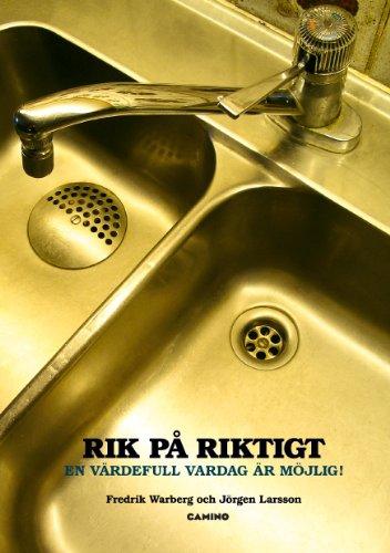 Rik på riktigt: En värdefull vardag är möjlig! (Swedish Edition)