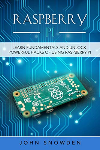 Raspberry Pi: Learn Fundamentals and Unlock Powerful Hacks of Using Raspberry Pi Front Cover