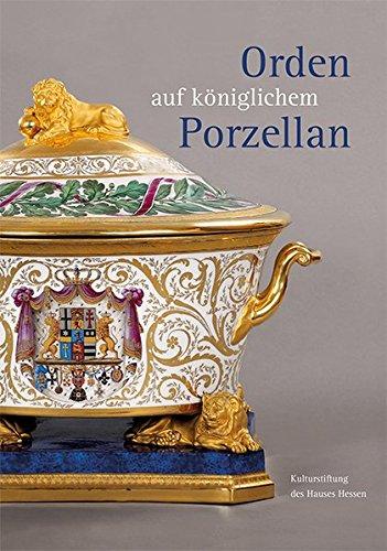 Orden auf königlichem Porzellan: Das Tafelservice vom Eisernen Helm und die Feldherrenporzellane der königlichen Porzellanmanufaktur Berlin