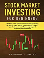 Stock Market Investing for Beginners: The ultimate guide with proven ideas and strategies on how to make money trading stocks.Create a passive income cashflow every day and achieve financial freedom