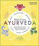 Practical Ayurveda: Find Out Who You Are and What You Need to Bring Balance to Your Life