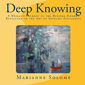 Paperback Deep Knowing: A Woman's Journey in the Buddha Dharma Reflected in the Art of Soyolmaa Davaakhuu Book