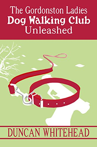 Book: Unleashed - The Gordonston Ladies Dog Walking Club Part 2 by Duncan Whitehead