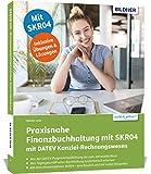 Praxisnahe Finanzbuchhaltung mit SKR04 mit DATEV Kanzlei-Rechnungswesen: Das umfassende Lernbuch für Einsteiger