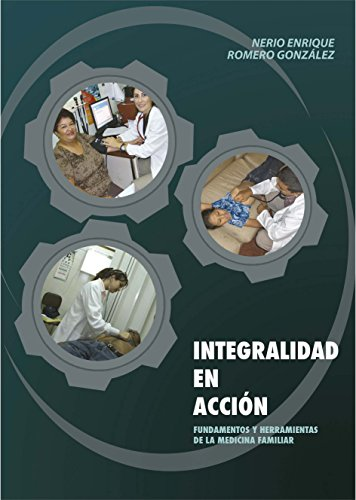 INTEGRALIDAD EN ACCION: Fundamentos y Herramientas de la Medicina Familiar (2019)