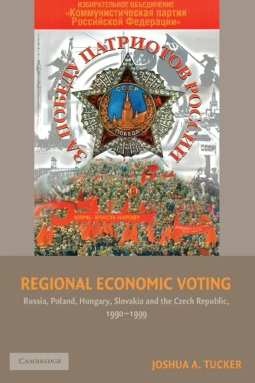 あえぎ収まる記述するRegional Economic Voting: Russia, Poland, Hungary, Slovakia, and the Czech Republic, 1990–1999 (Cambridge Studies in Comparative Politics)