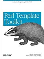 Perl Template Toolkit: Scalable Templating for the Web by Darren Chamberlain Dave Cross Andy Wardley(2004-01-02)