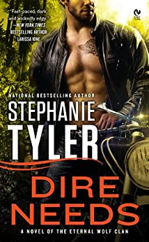 Dire Needs: A Novel of the Eternal Wolf Clan by [Stephanie Tyler]