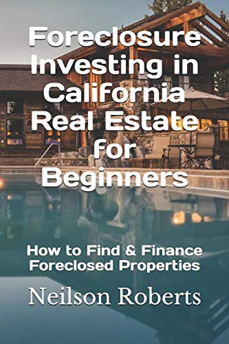 Real Estate Investing Books! - Foreclosure Investing in California Real Estate for Beginners: How to Find & Finance Foreclosed Properties