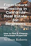 Foreclosure Investing in California Real Estate for Beginners: How to Find & Finance Foreclosed Properties