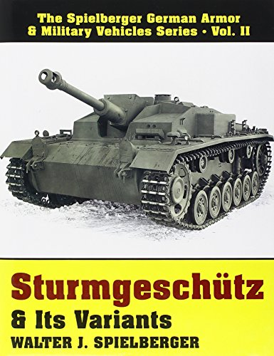 Sturmgeschutz and Its Variants (Spielberger German Armor & Military Vehicles, Band 2)