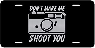 Don`t Make Me Shoot You Camera Photography Vanity Front License Plate Tag KCE329