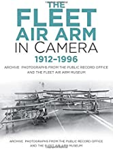The Fleet Air Arm in Camera 1912-1996: Archive Photographs from the Public Record Office and the Fleet Air Arm Museum