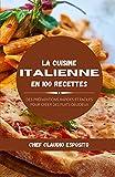 La cuisine italienne en 100 recettes: des préparations rapides et faciles pour créer des plats délicieux
