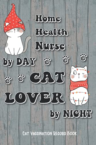 Home Health Nurse By Day Cat Lover By Night: Cat Vaccination Record Book, 6x9in Size 102 Pages, for Cat Lovers, Gift for Collegue, Friend and Family