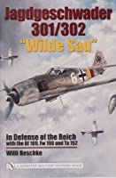 """Jagdgeschwader 301/302 """"Wilde Sau"""": In Defense Of The Reich with the Bf 109, Fw 190 and Ta 152 by Willi Reschke(2004-11-22)"""
