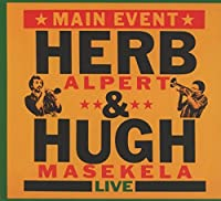 Main Event (live) by Herb Alpert & Hugh Masakela