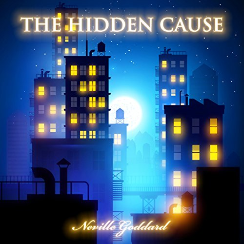 The Hidden Cause                   By:                                                                                                                                 Neville Goddard                               Narrated by:                                                                                                                                 John Marino                      Length: 25 mins     Not rated yet     Overall 0.0