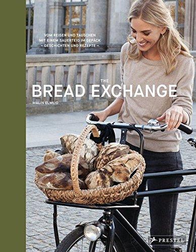 Preisvergleich Produktbild The Bread Exchange: Vom Reisen und Tauschen mit einem Sauerteig im Gepäck - Geschichten und Rezepte