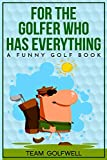 For the Golfer Who Has Everything: A Funny Golf Book (Quotes to Inspire)