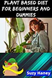 Plant Based Diet for Beginners and Dummies (English Edition)