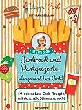 Fastfood- und Partyrezepte Low Carb. 50 Lieblingsrezepte und Snacks, die glücklich machen von Bettina Meiselbach