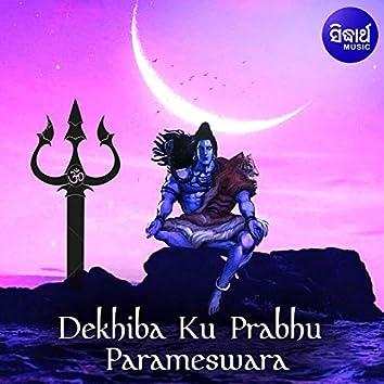 Dekhiba Ku Prabhu Parameswar
