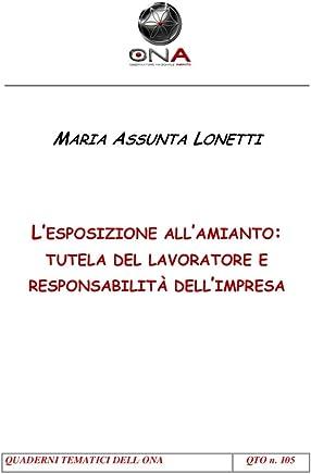 Lesposizione allamianto: tutela del lavoratore e responsabilità dellimpresa (Quaderni Tematici dellONA Vol. 105)