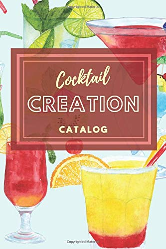 Cocktail Creation Catalog: 110 pages of  blank pages for the home bartender to record favorite drink recipes