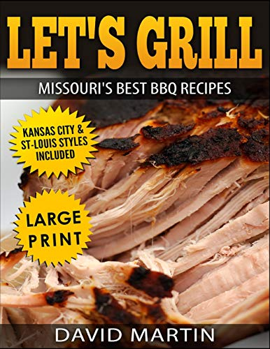 Let's Grill Missouri's Best BBQ Recipes ***Black and White Large Print Edition***: Includes Kansas City and St-Louis Barbecue Styles