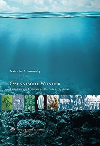 Ozeanische Wunder: Entdeckung und Eroberung des Meeres in der Moderne (Poetik und Ästhetik des Staunens)