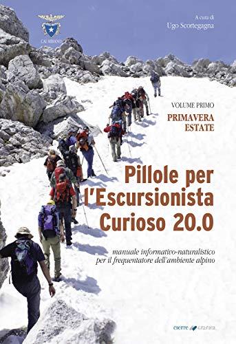 Pillole per l'escursionista curioso 20.0. Manuale informativo-naturalistico per il frequentatore dell'ambiente alpino. Primavera/Estate (Vol. 1)