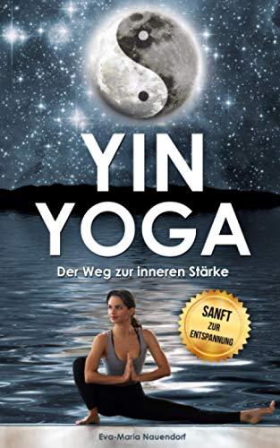 Yin Yoga: Der Weg zur inneren Stärke