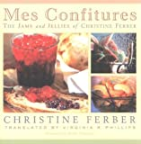 Mes Confitures - The Jams and Jellies of Christine Ferber by Christine Ferber (2002-09-01) - Michigan State University Press; edition (2002-09-30) - 01/09/2002