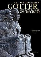 Die Geretteten Gotter Aus Dem Palast Vom Tell Halaf: Fur Das Vorderasiatische Museum - Staaliche Museen Zu Berlin