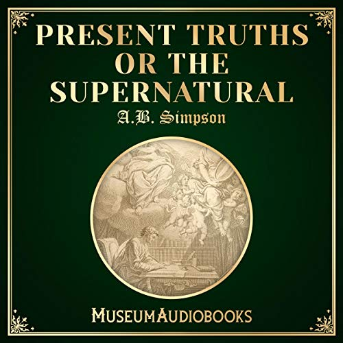 Present Truths or the Supernatural audiobook cover art