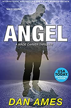 ANGEL: A Wade Carver Thriller (Florida Mystery Series) (Volume 3) (The Wade Carver Thrillers) by [Dan Ames]
