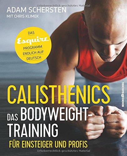 Calisthenics - Das Bodyweight-Training für Einsteiger und Profis: Das Esquire-Programm endlich auf Deutsch